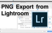 How to Export PNG Files from Lightroom Classic CC